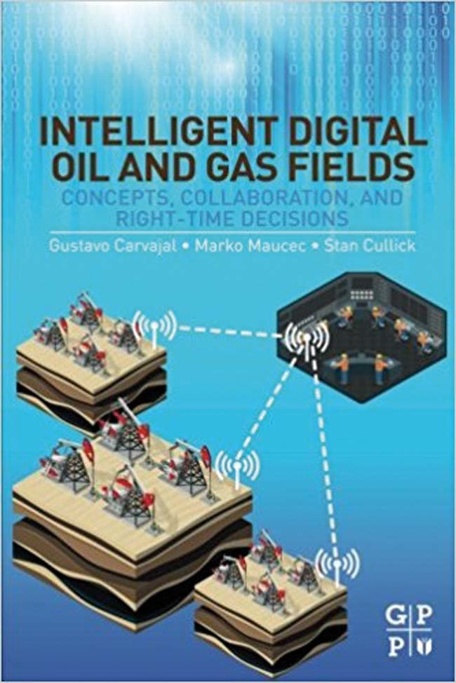 Intelligent Digital Oil and Gas Fields: Concepts, Collaboration, and Right-Time Decisions 1st Edition