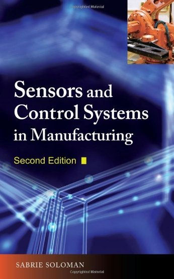 A Comprehensive Guide to Sensors and Control Systems in Manufacturing, 2nd Edition