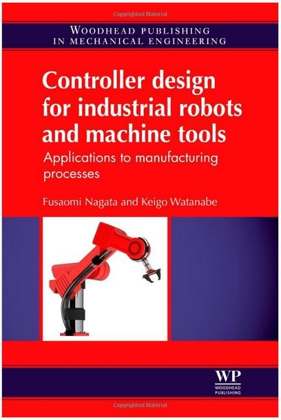 Controller Design for Industrial Robots and Machine Tools : Applications to Manufacturing Processes