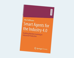 Smart Agents for the Industry 4.0: Enabling Machine Learning in Industrial Production
